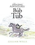 The Amazing Adventures of Bub and Tub by Gillian Wells