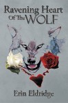 Ravening Heart of the Wolf by Erin Eldridge