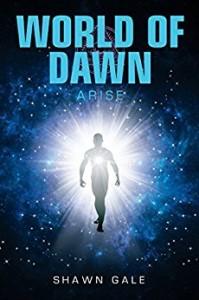Xlibris Author| Shawn Gale, World of Dawn: Arise