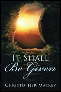 Xlibris Author| Christopher Maskey, It Shall Be Given