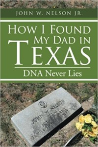 Xlibris Author| John W. Nelson, How I Found My Dad in Texas
