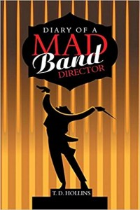 Xlibris Author| T.D. Hollins, Diary of a Mad Band Director