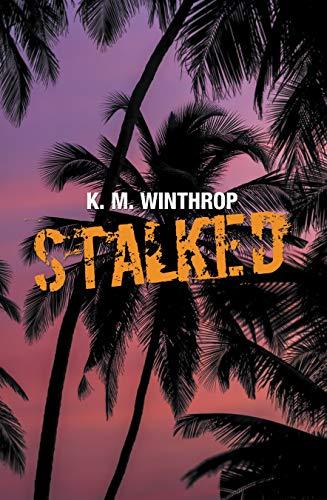 Xlibris Author| K.M. Winthrop, STALKED!