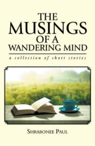 Xlibris Author| Shrabonee Paul, The Musings of a Wandering Mind
